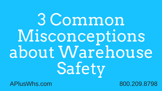 3 Common Misconceptions about Warehouse Safety