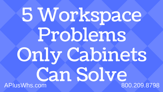 5 Workspace Problems Only Cabinets Can Solve