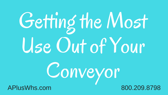 Getting the most use out of your conveyor